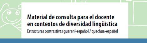 Publicación del cuadernillo: Material de consulta para el docente en contextos de diversidad lingüística. Estructuras contrastivas guaraní-español / quechua-español